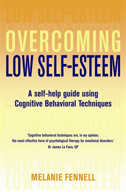 Overcoming Low Self-Esteem A Self-Help Guide Using Cognitive Behavioral Techniques
