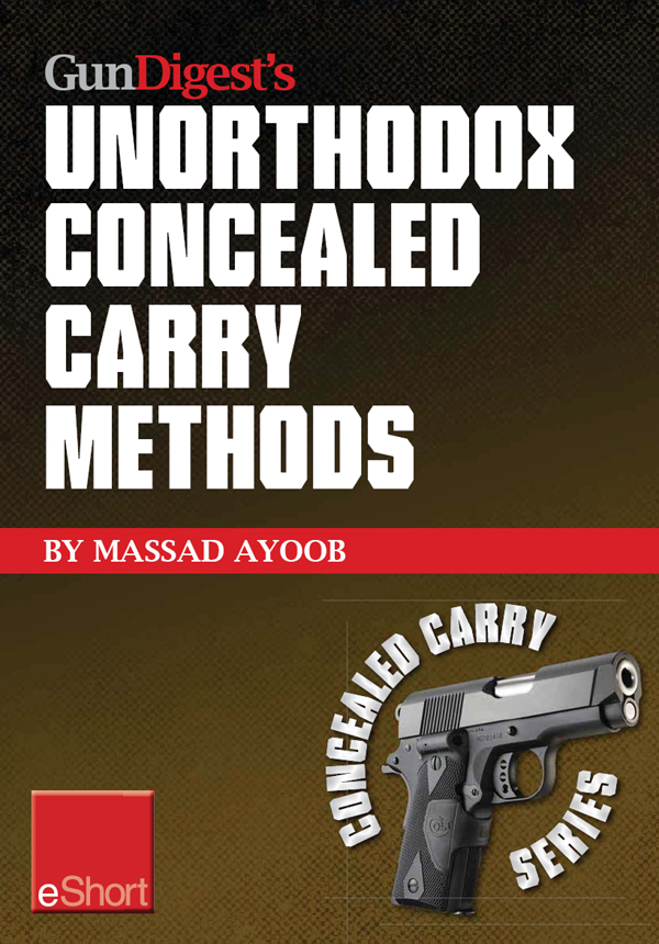 Gun Digest?s Unorthodox Concealed Carry Methods eShort: Special concealed holster carry techniques including off-body carry,  groin carry and fanny pac