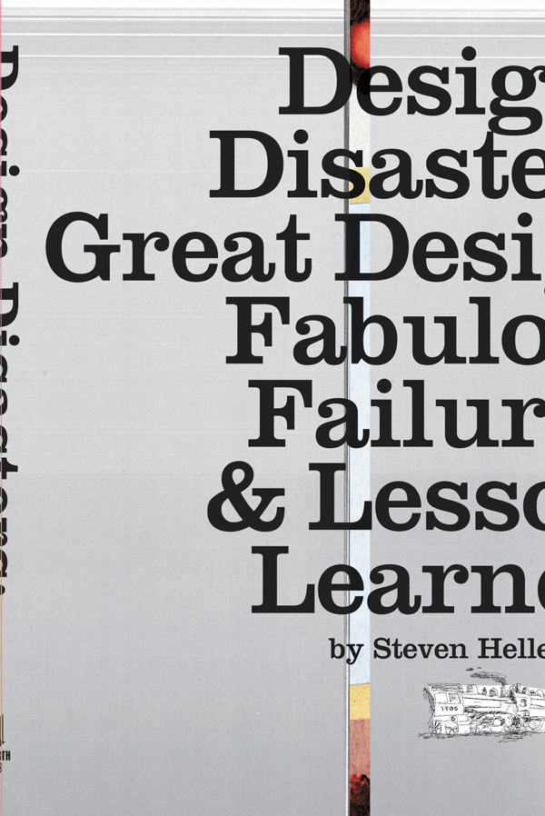 Design Disasters: Great Designers, Fabulous Failure, and Lessons Learned By: Steven Heller