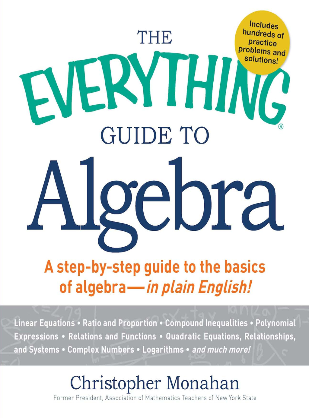 The Everything Guide to Algebra: A Step-by-Step Guide to the Basics of Algebra - in Plain English! By: Christopher Monahan