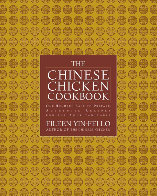 The Chinese Chicken Cookbook 100 Easy-to-Prepare, Authentic Recipes for the American Table