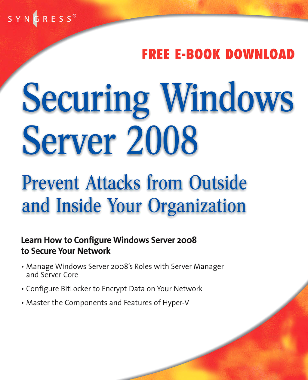 Securing Windows Server 2008 Prevent Attacks from Outside and Inside Your Organization