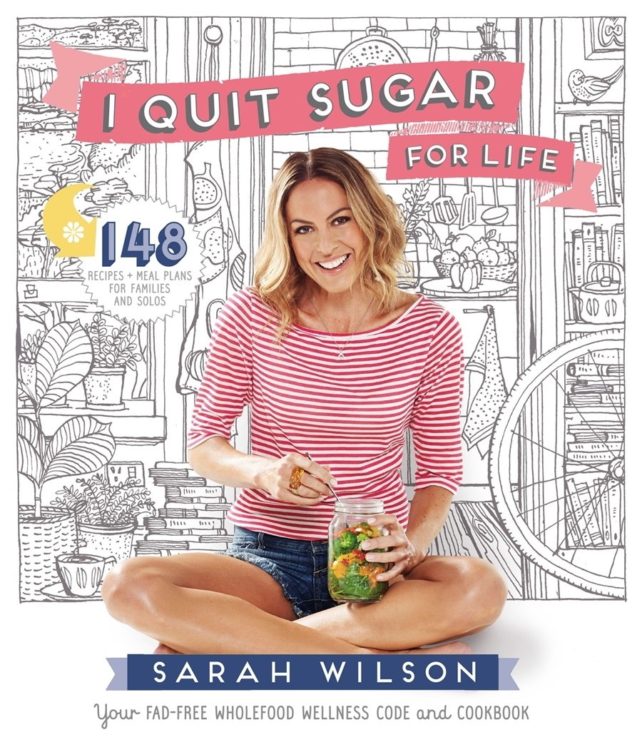 I Quit Sugar for Life Your fad-free wholefood wellness code and cookbook
