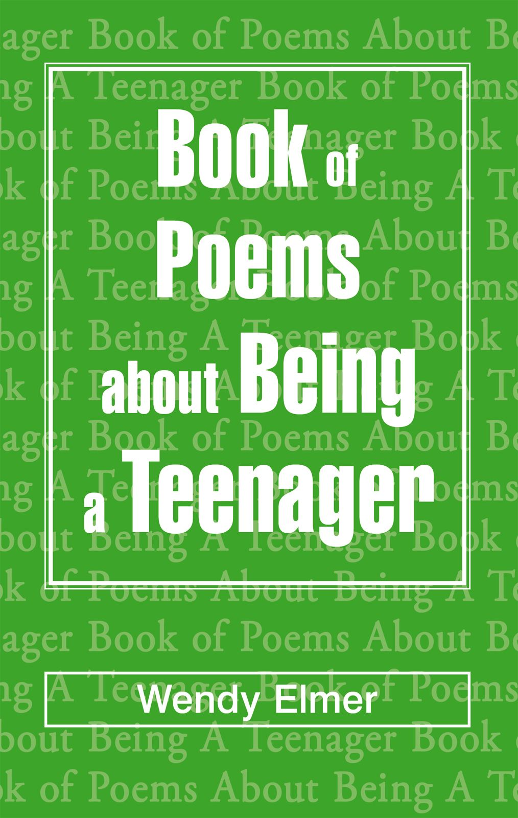 Book Of Poems About Being A Teenager By: Wendy Elmer