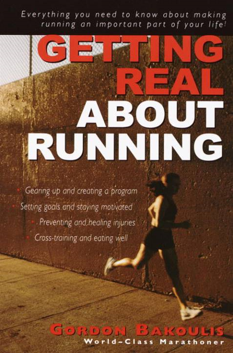 Getting Real About Running By: Gordon Bakoulis