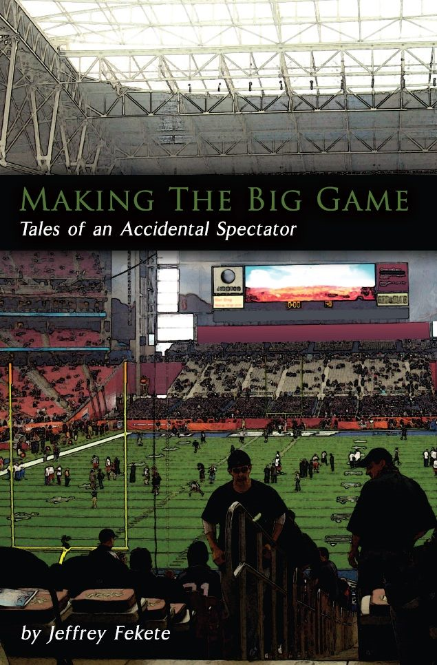 Making The Big Game: Tales Of An Accidental Spectator