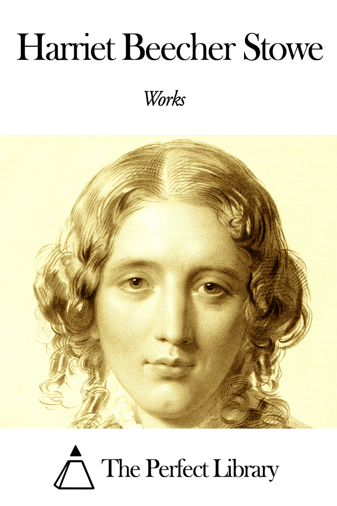 Works of Harriet Beecher Stowe