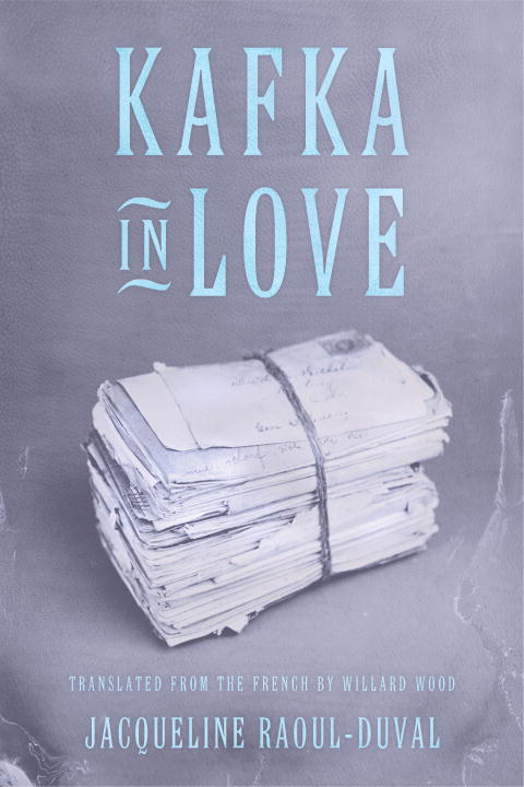 Kafka in Love By: Jacqueline Raoul-Duval