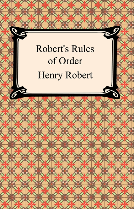 Robert's Rules of Order By: Henry Robert