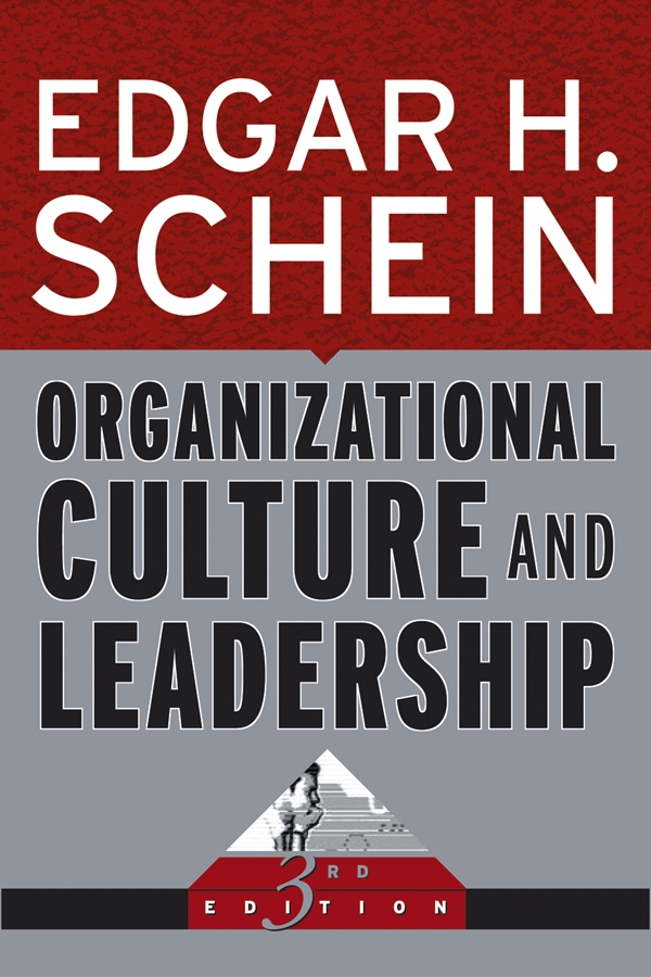 Organizational Culture and Leadership By: Edgar H. Schein