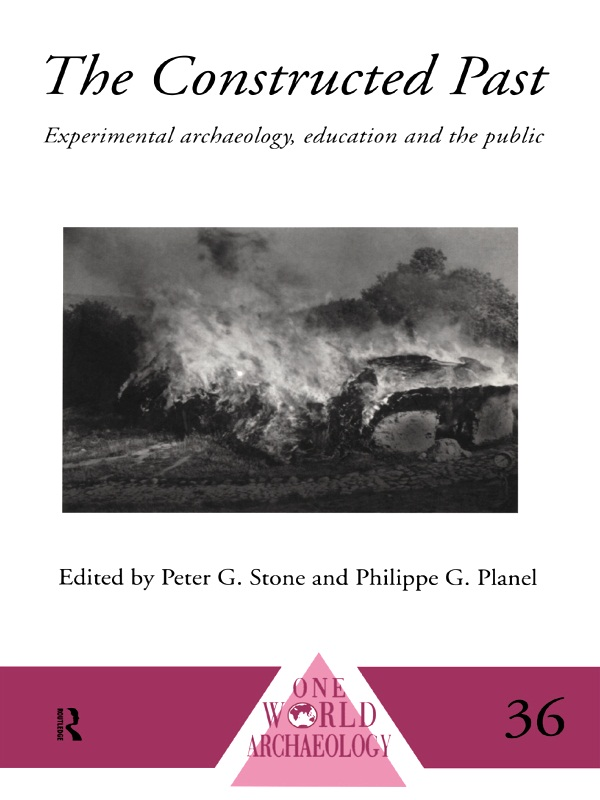 Constructed Past Experimental Archaeology,  Education and the Public