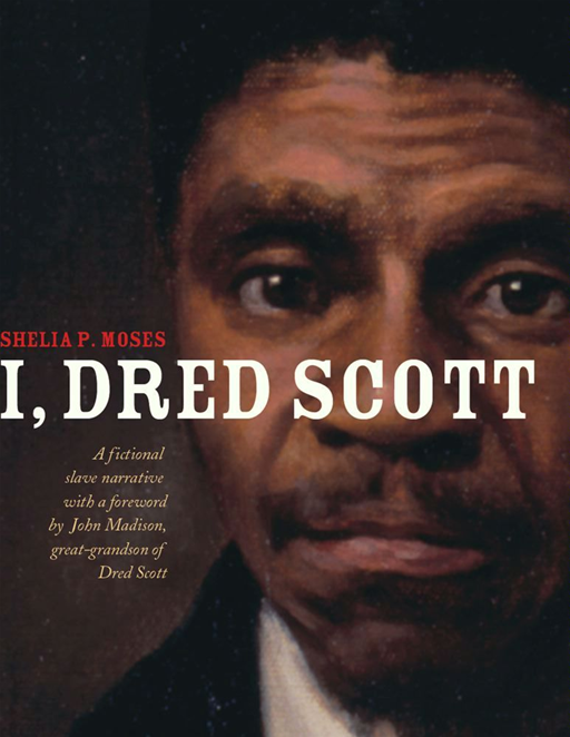 I, Dred Scott By: Shelia P. Moses,Bonnie Christensen