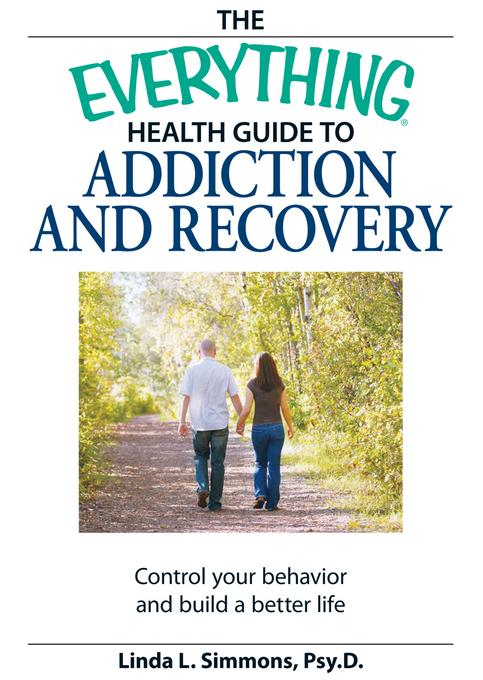 The Everything Health Guide to Addiction and Recovery By: Simmons, Linda L.
