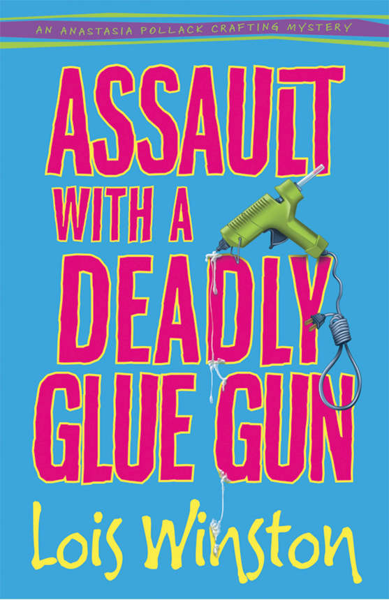 Assault with a Deadly Glue Gun By: Lois Winston