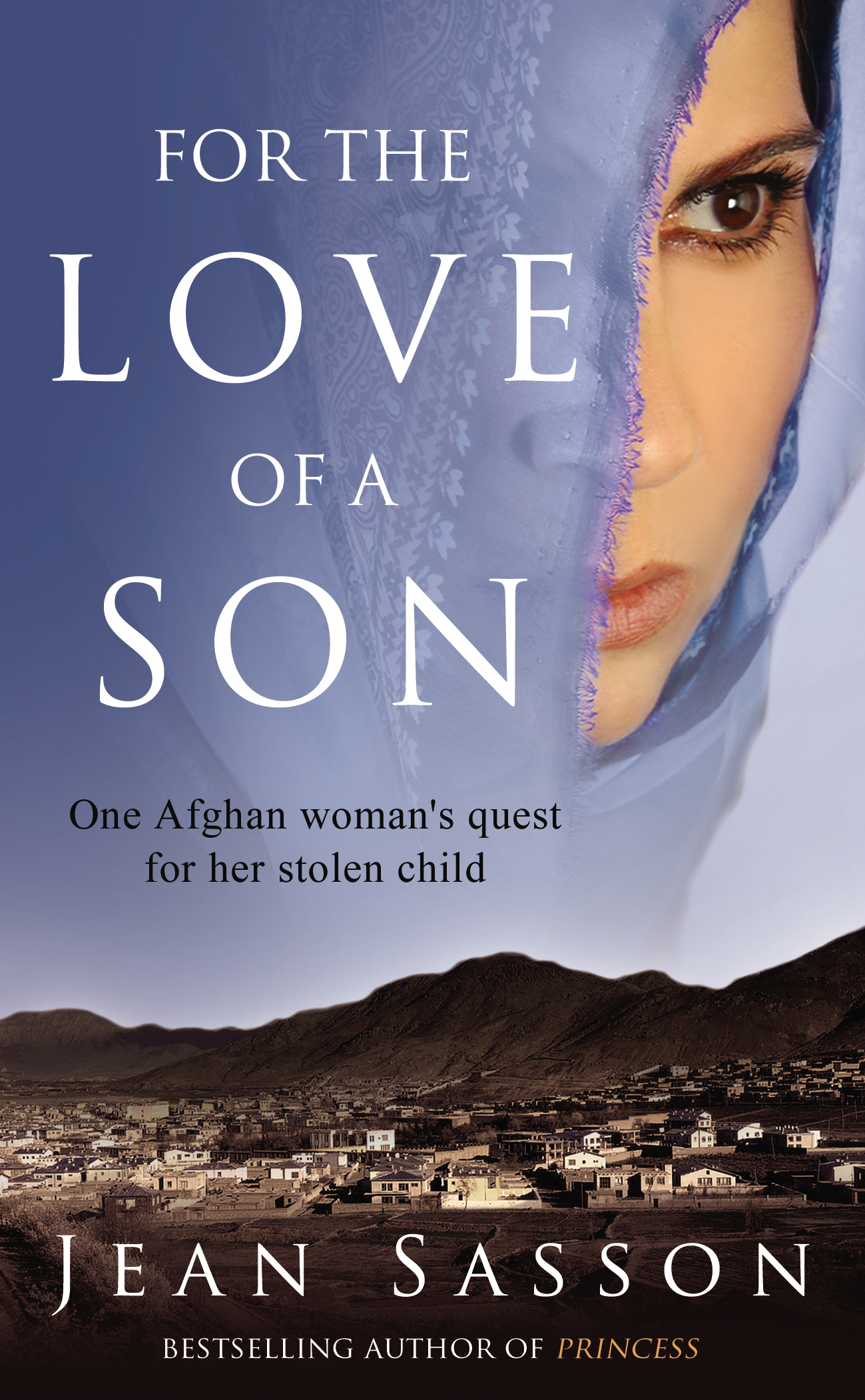 For the Love of a Son One Afghan Woman's Quest for her Stolen Child