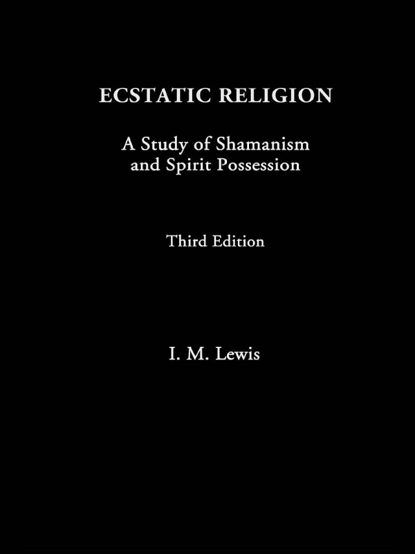 Ecstatic Religion A Study of Shamanism and Spirit Possession