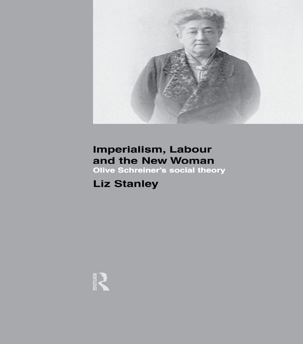 Imperialism,  Labour and the New Woman Olive Schreiner's Social Theory