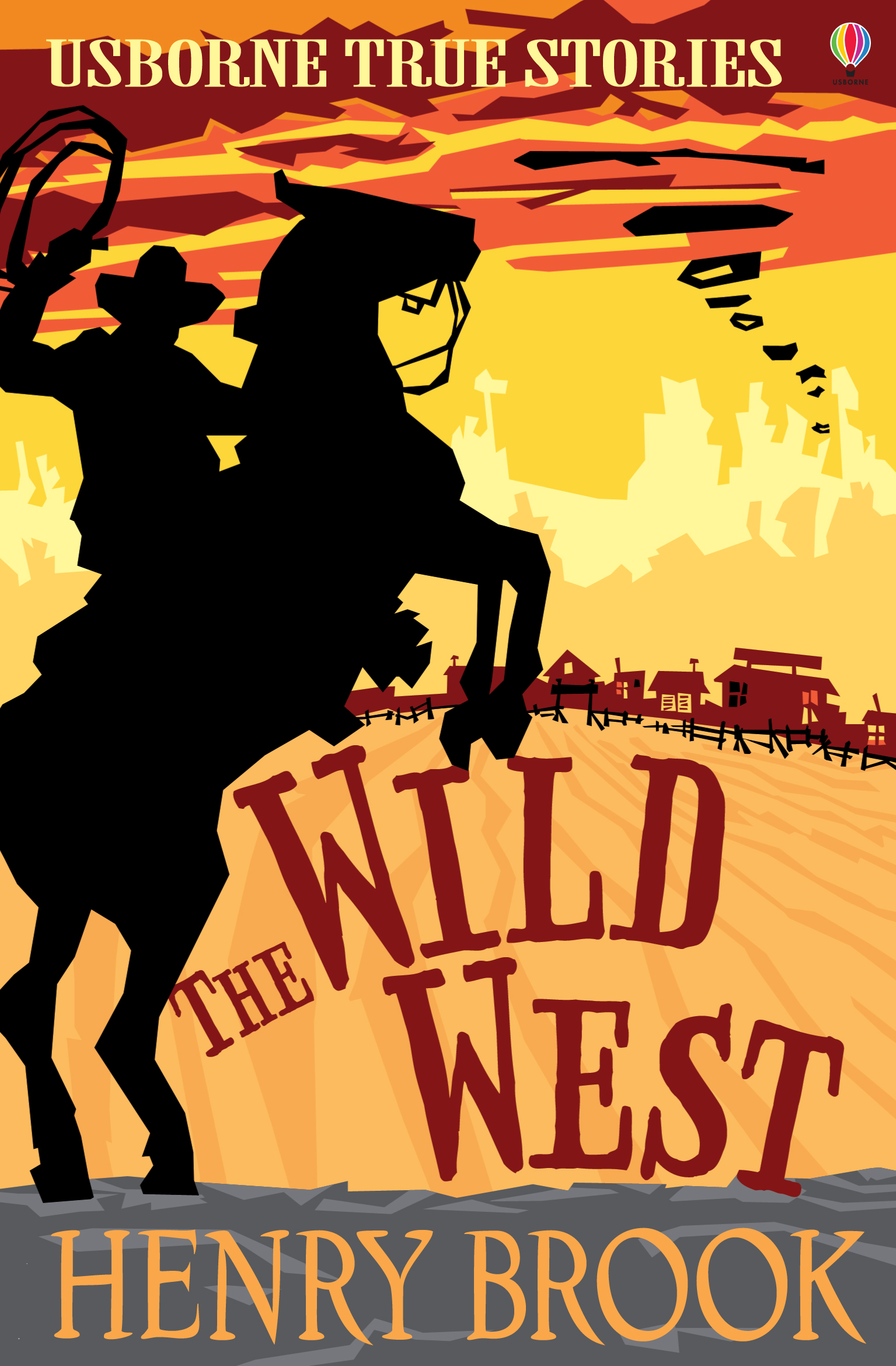 True Stories of the Wild West: Usborne True Stories