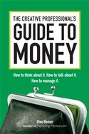 download The Creative Professional's Guide to Money: How to Think About It, How to Talk About it, How to Manage It book