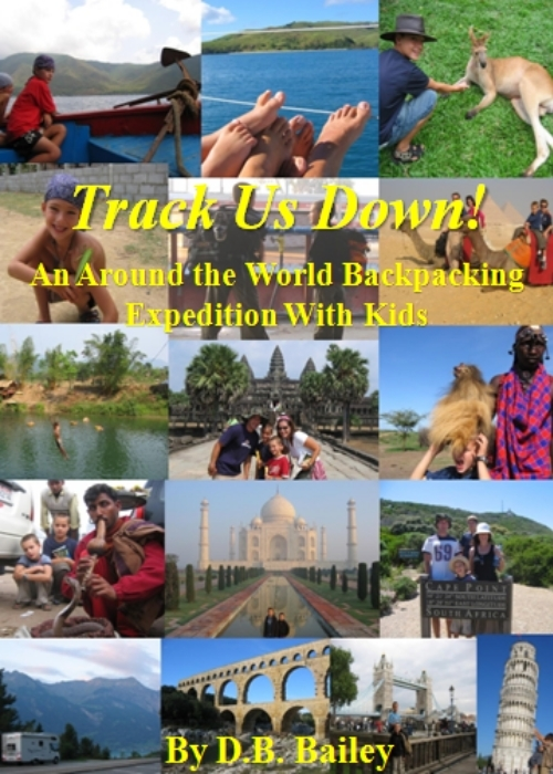 Track Us Down!  An Around-the-World Backpacking Expedition with Kids By: D.B. Bailey