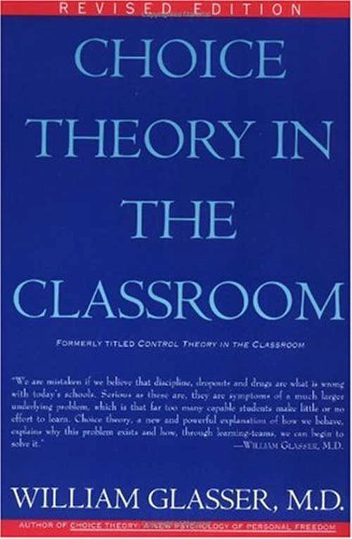 Choice Theory in the Classroom By: William Glasser