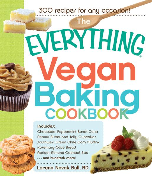 The Everything Vegan Baking Cookbook: Includes Chocolate-Peppermint Bundt Cake,  Peanut Butter and Jelly Cupcakes,  Southwest Green Chile Corn Muffins,