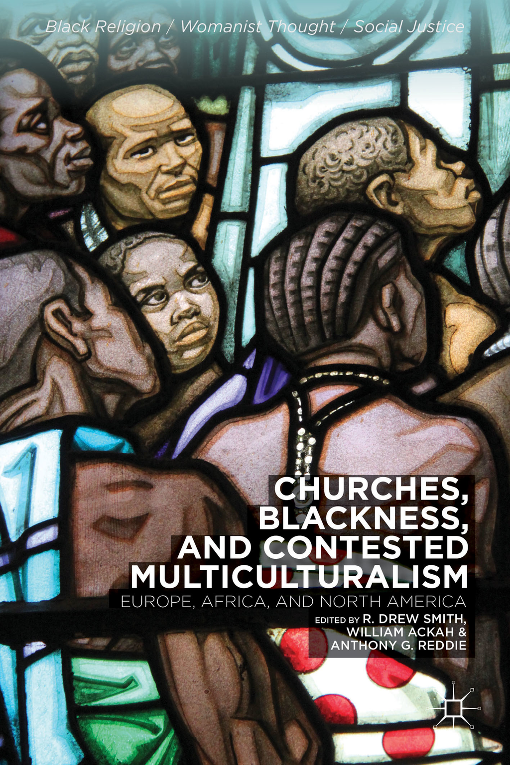 Churches,  Blackness,  and Contested Multiculturalism Europe,  Africa,  and North America