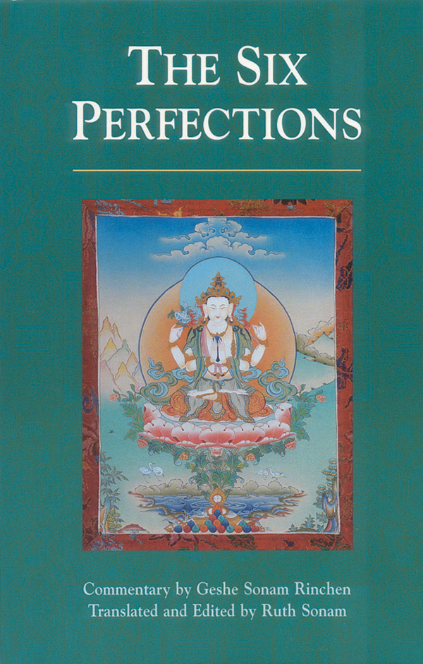 Six Perfections: An Oral Teaching By: Geshe Sonam Rinchen