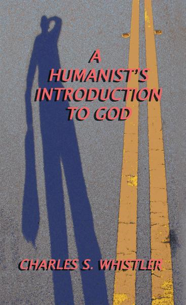 A HUMANISTS INTRODUCTION TO GOD
