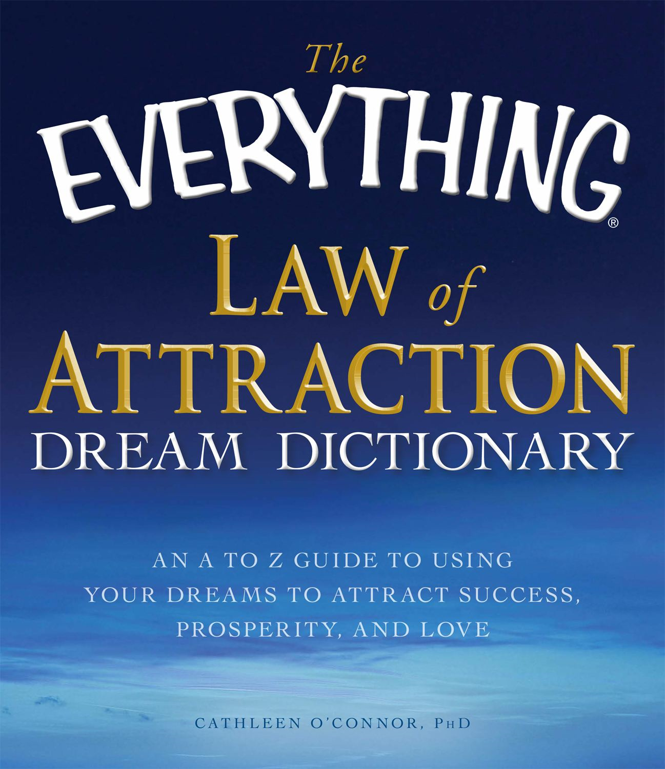The Everything Law of Attraction Dream Dictionary: An A-Z guide to using your dreams to attract success, prosperity, and love By: Cathleen O Connor