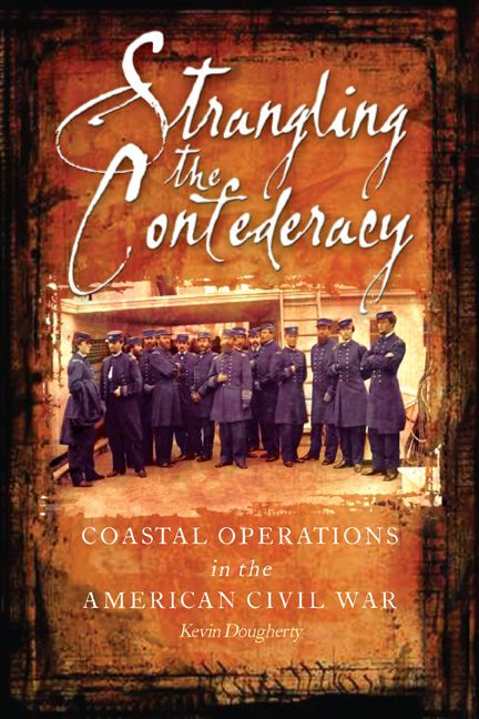 Strangling The Confederacy Coastal Operations In The American Civil War