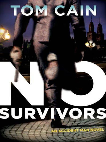 No Survivors: An Accident Man Novel By: Tom Cain