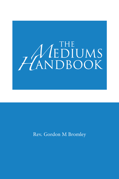 The Mediums Handbook By: Rev. Gordon M Bromley