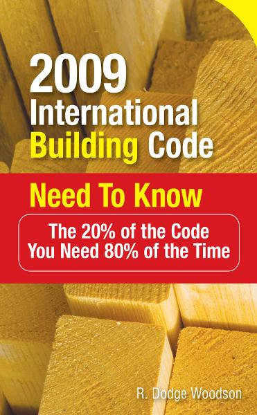 2009 International Building Code Need to Know: The 20% of the Code You Need 80% of the Time : The 20% of the Code You Need 80% of the Time: The 20% of the Code You Need 80% of the Time