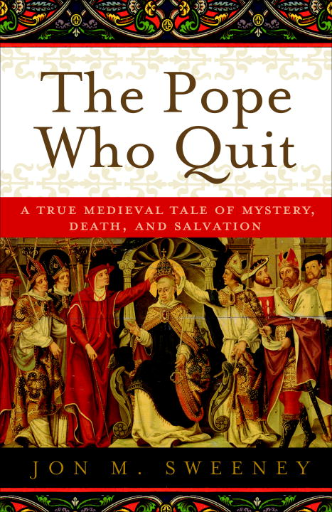 The Pope Who Quit By: Jon M. Sweeney