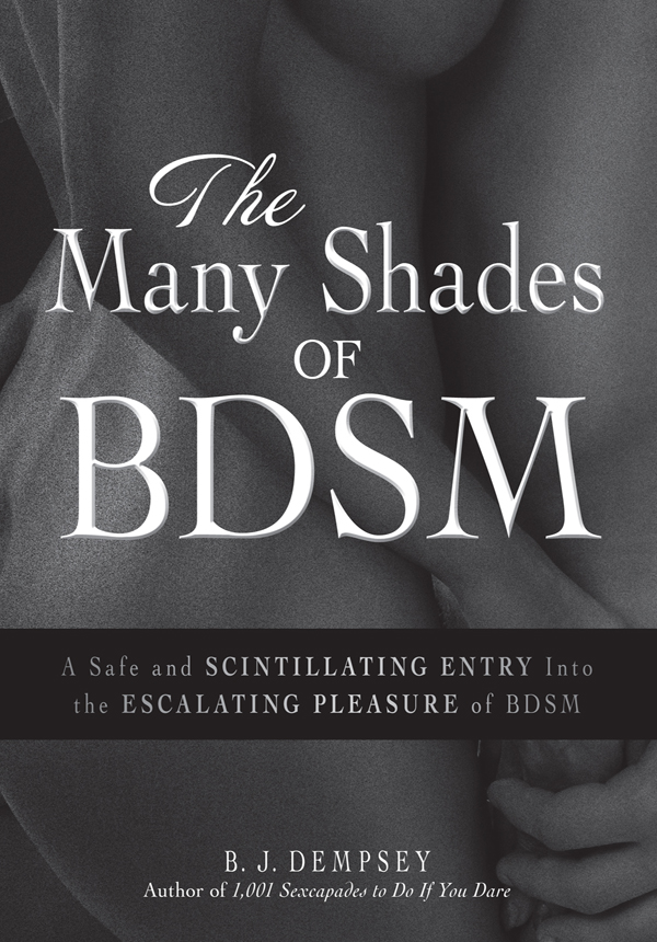The Many Shades of BDSM: A Safe and Scintillating Entry into the Escalating Pleasure of BDSM