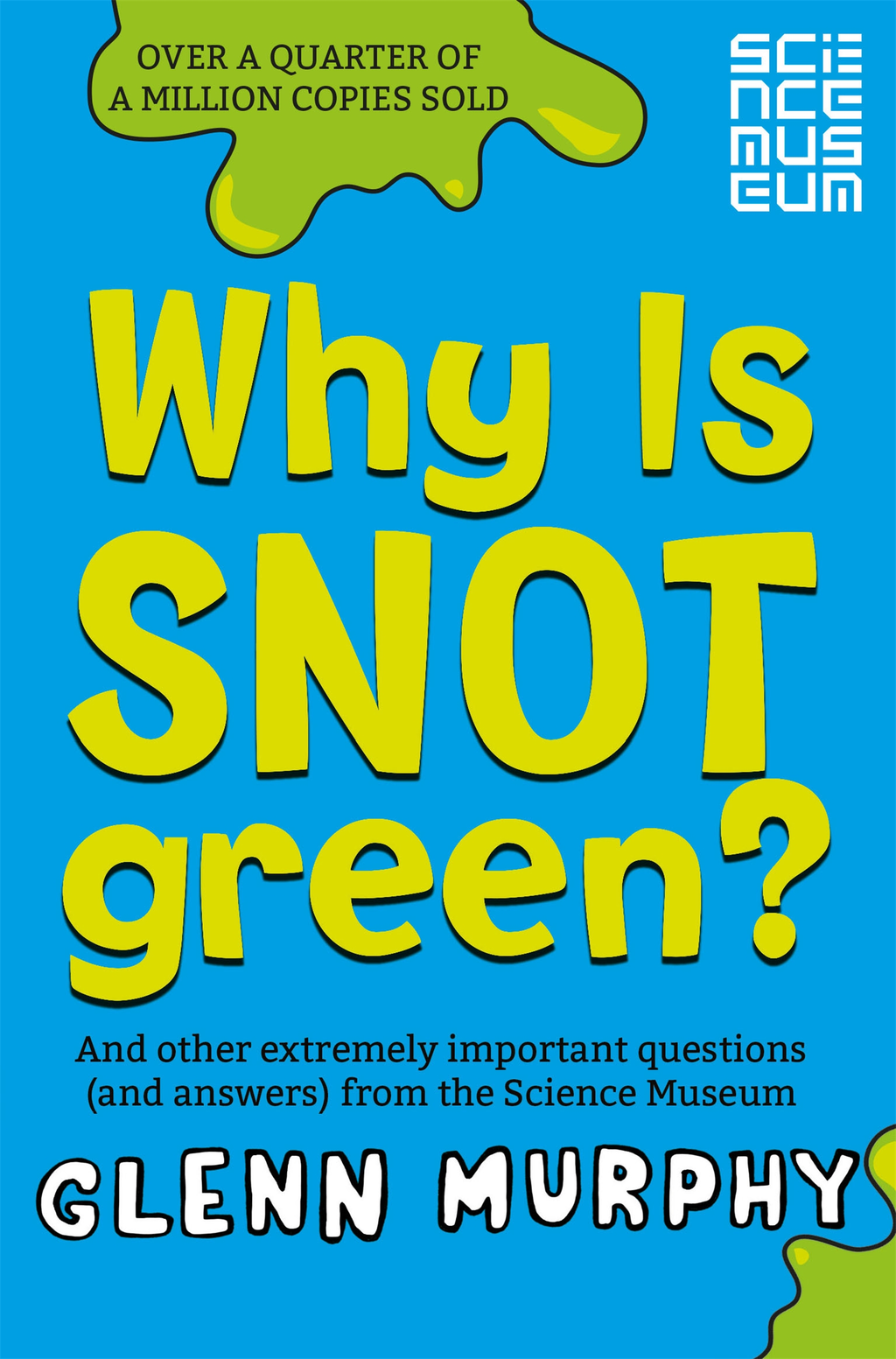 Why is Snot Green? The Science Museum Question and Answer Book
