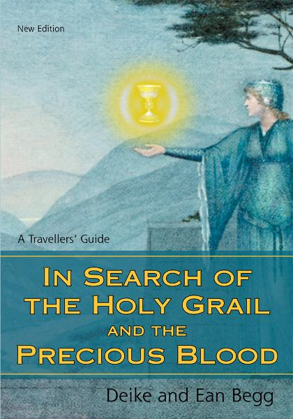 In Search of the Holy Grail and the Precious Blood By: Deike Begg