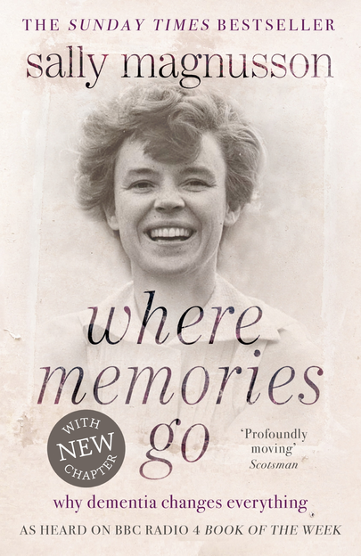 Where Memories Go Why dementia changes everything - Now with a new chapter
