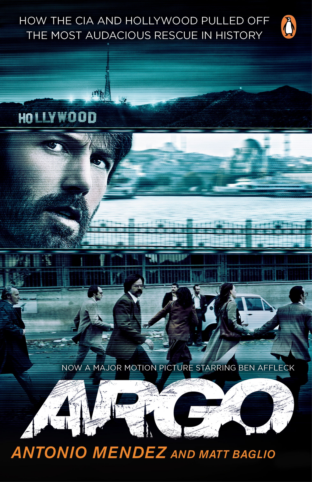 Argo How the CIA and Hollywood Pulled Off the Most Audacious Rescue in History