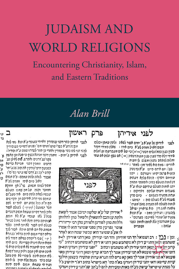 Judaism and World Religions Encountering Christianity,  Islam,  and Eastern Traditions