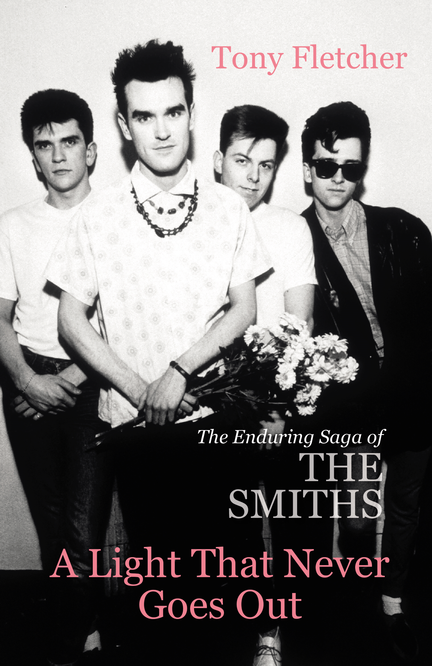 A Light That Never Goes Out The Enduring Saga of the Smiths