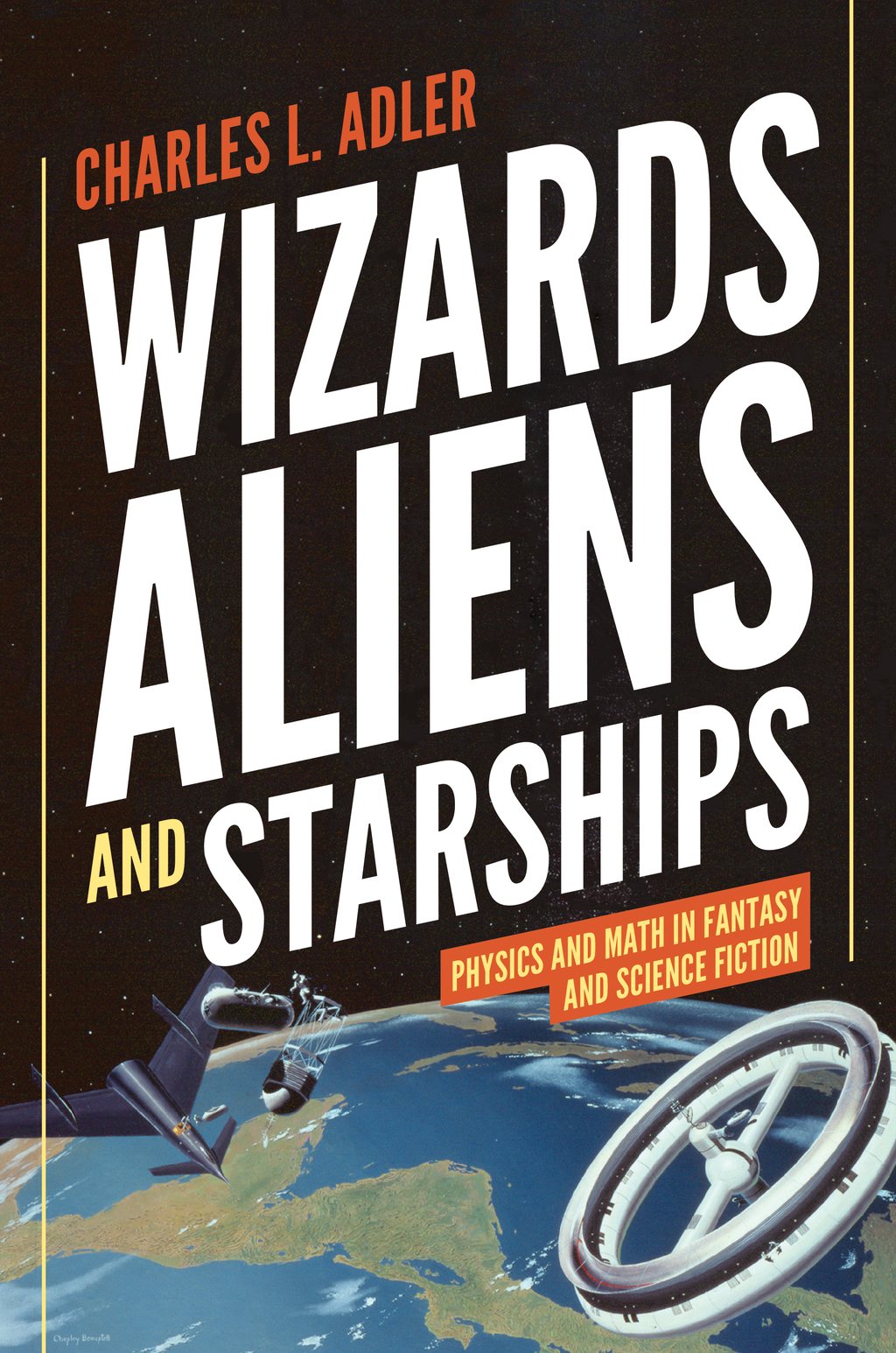 Wizards,  Aliens,  and Starships Physics and Math in Fantasy and Science Fiction
