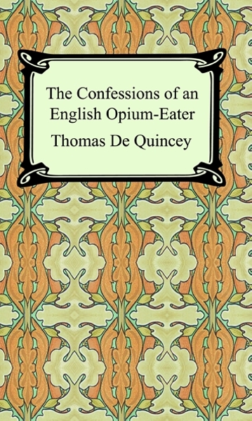 The Confessions of an English Opium-Eater By: Thomas De Quincey