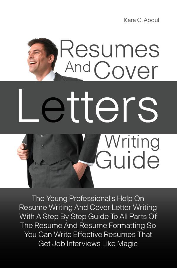 Resumes And Cover Letters Writing Guide By: Kara G. Abdul
