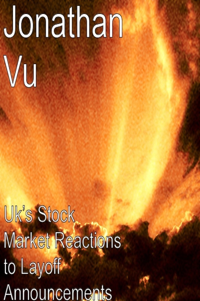UK's Stock Market Reactions to Layoff Announcements By: Jonathan Vu