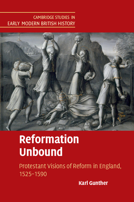 Reformation Unbound Protestant Visions of Reform in England,  1525?1590