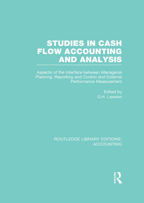 Studies in Cash Flow Accounting and Analysis Aspects of the Interface Between Managerial Planning,  Reporting and Control and External Performance Meas