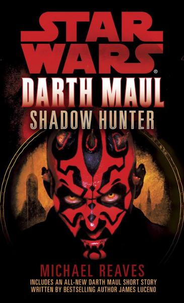 Shadow Hunter: Star Wars (Darth Maul) By: Michael Reaves