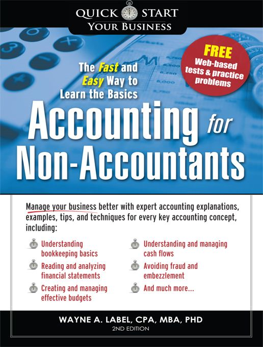Accounting for Non-Accountants: The Fast and Easy Way to Learn the Basics By: Wayne Label